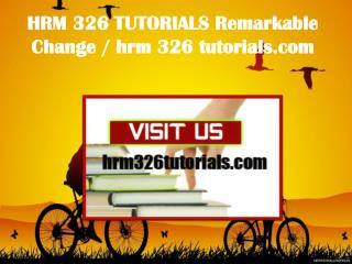 HRM 326 TUTORIALS Remarkable Change / hrm326tutorials.com
