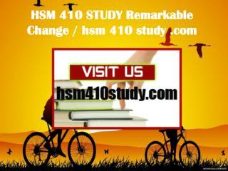 HSM 410 STUDY Remarkable Change / hsm410study.com