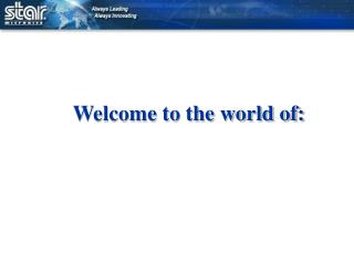 Welcome to the world of: