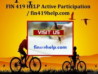 FIN 419 HELP Active Participation / fin419help.com