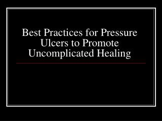 Best Practices for Pressure Ulcers to Promote Uncomplicated Healing