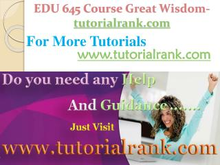 EDU 645 Course Great Wisdom / tutorialrank.com