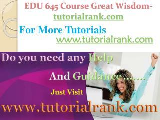 EDU 645 Course Great Wisdom / tutorialrank.com