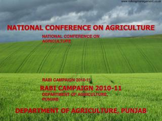 NATIONAL CONFERENCE ON AGRICULTURE         RABI CAMPAIGN 2010-11   DEPARTMENT OF AGRICULTURE, PUNJAB