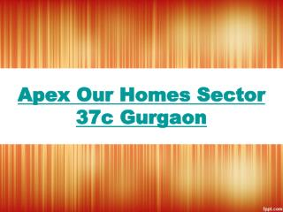 apex Our Homes Sector 37c Gurgaon