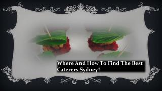 Where and How To Find the Best Caterers Sydney