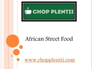 African Street Food - www.chopplentii.com