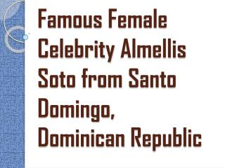 Famous Female Celebrity Almellis Soto