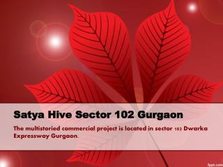 Satya Hive Sector 102 Gurgaon @ 9250933111