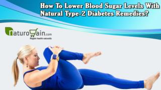 How To Lower Blood Sugar Levels With Natural Type-2 Diabetes Remedies?