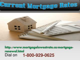 Have you demand on Current Mortgage Rates? Dial toll free 1-800-929-0625