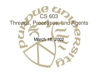 CS 603 Threads, Processes, and Agents