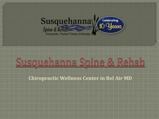 Susquehanna Spine and Rehab - Chiropractic Wellness Centre in Bel Air MD