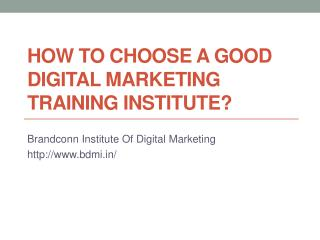 How to choose a good digital marketing training institute?