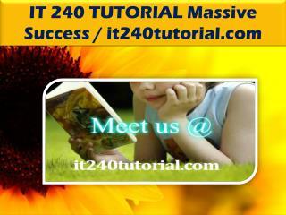 IT 240 TUTORIAL Massive Success / it240tutorial.com