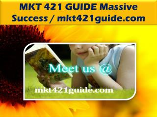 MKT 421 GUIDE Massive Success / mkt421guide.com