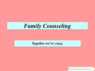 Family Counseling - Together we're crazy