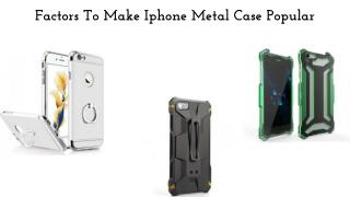 Factors To Make Iphone Metal Case Popular