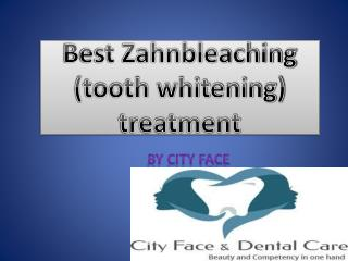 Best tooth bleaching (tooth whitening) treatment by City face