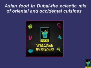 Asian food in Dubai - The eclectic mix of oriental and occidental cuisines
