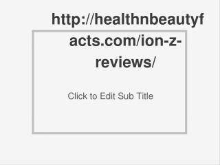http://healthnbeautyfacts.com/ion-z-reviews/