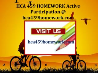 HCA 459 HOMEWORK Active Participation / hca459homework.com