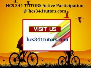 HCS 341 TUTORS Active Participation / hcs341tutors.com