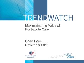 Maximizing the Value of  Post-acute Care   Chart Pack November 2010
