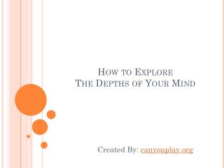 How To Explore The Depths Of Your Mind