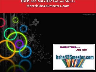 BSHS 435 MASTER Future Starts Here/bshs435master.com