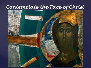 Contemplate the Face of Christ