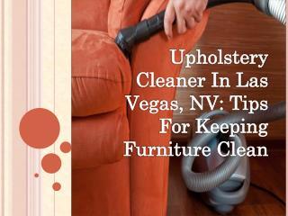 Upholstery Cleaner In Las Vegas, NV: Tips For Keeping Furniture Clean