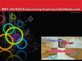 MKT 498 EDU Empowering Inspiring/mkt498edu.com