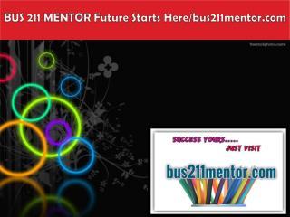 BUS 211 MENTOR Future Starts Here/bus211mentor.com