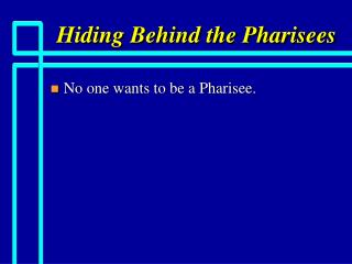 Hiding Behind the Pharisees