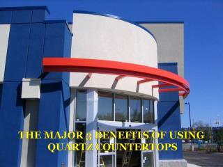 The Major 3 Benefits of Using Quartz Countertops