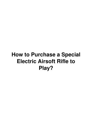 How to Purchase a Special Electric Airsoft Rifles For Play?