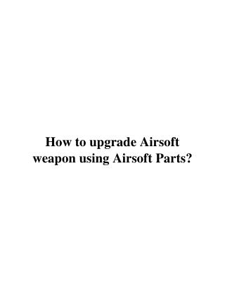 How to upgrade Airsoft weapon using Airsoft Parts?