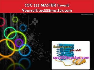 SOC 333 MASTER Invent Yourself/soc333master.com