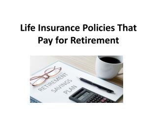 Life Insurance Policies That Pay for Retirement