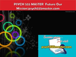 PSYCH 555 MASTER  Future Our Mission/psych555master.com