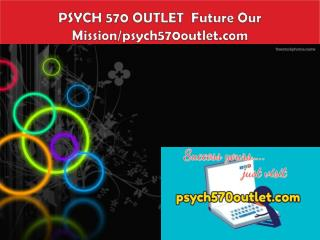 PSYCH 570 OUTLET  Future Our Mission/psych570outlet.com