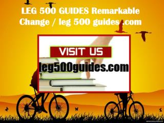 LEG 500 GUIDES Remarkable Change / leg500guides.com