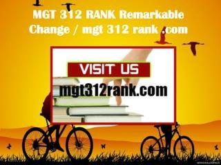 MGT 312 RANK Remarkable Change / mgt312rank.com