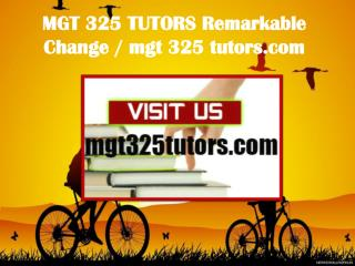 MGT 325 TUTORS Remarkable Change/ mgt325tutors.com