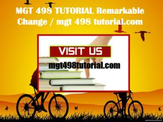 MGT 498 TUTORIAL Remarkable Change / mgt498tutorial.com