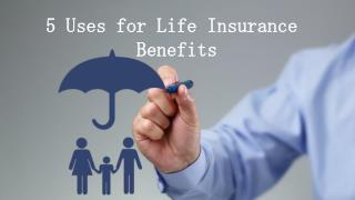 Uses for Life Insurance  Benefits