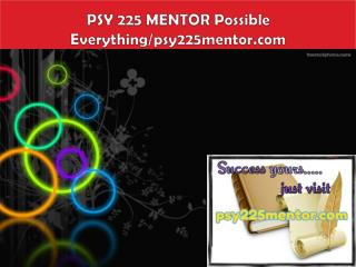PSY 225 MENTOR Possible Everything/psy225mentor.com
