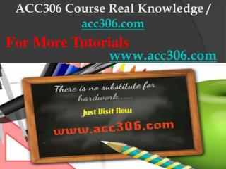 ACC306 Course Real Knowledge / acc306dotcom