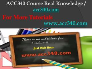 ACC340 Course Real Knowledge / acc340dotcom
